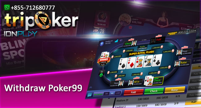 Withdraw Poker99 | Agen IDN Poker