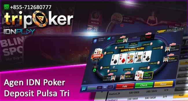 Agen IDN Poker Deposit Pulsa Tri