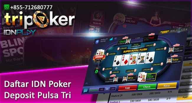 Daftar IDN Poker Deposit Pulsa Tri