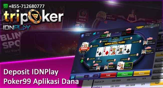 Deposit IDNPlay Poker99 Aplikasi Dana