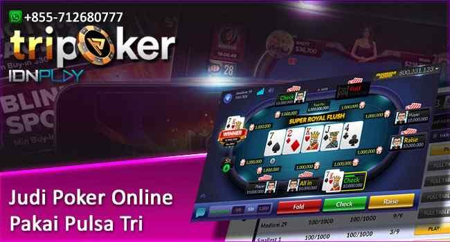 Judi Poker Online Pakai Pulsa Tri