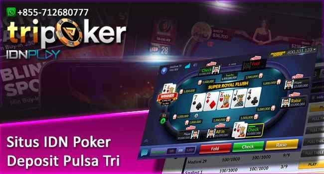 Situs IDN Poker Deposit Pulsa Tri