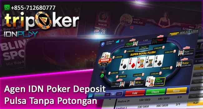 Agen IDN Poker Deposit Pulsa Tanpa Potongan
