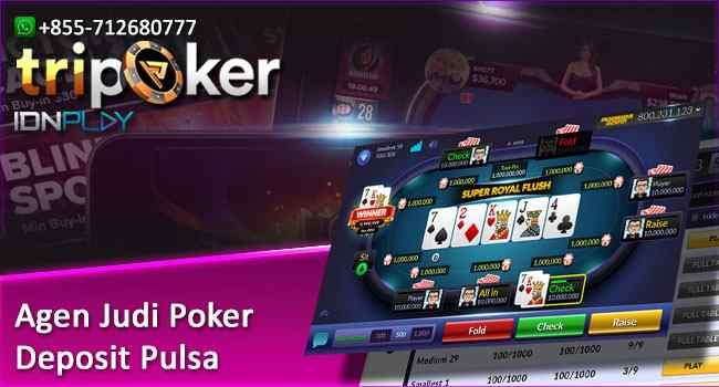 Agen Judi Poker Deposit Pulsa