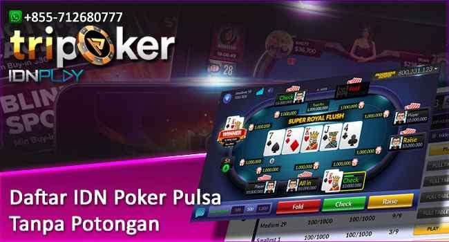 Daftar IDN Poker Pulsa Tanpa Potongan