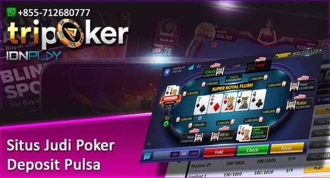 Situs Judi Poker Deposit Pulsa